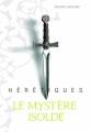 Couverture Hérétiques, tome 1 : Le mystère Isolde Editions Gallimard  2013