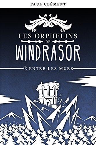 Couverture Les orphelins de Windrasor, tome 1 : Entre les murs