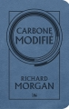 Couverture Le cycle de Takeshi Kovacs, tome 1 : Carbone modifié Editions Bragelonne (Stars) 2017