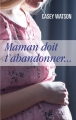 Couverture Maman doit t'abandonner Editions France Loisirs 2017