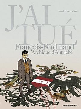Couverture J'ai tué, tome 2 : François-Ferdinand, Archiduc d'Autriche