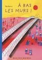 Couverture À bas les murs ! Editions Rue du Monde (Pas comme les autres) 2017