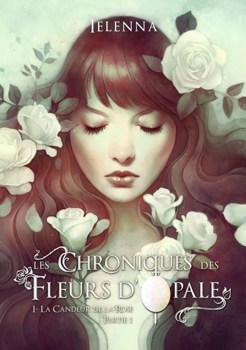 Couverture Les chroniques des fleurs d'opale, tome 1 : La candeur de la rose, partie 1