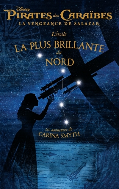 Couverture Pirates des Caraïbes, La vengeance de Salazar : L'étoile la plus brillante du Nord : Les aventures de Carina Smyth