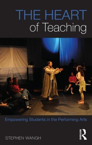 Couverture The Heart of Teaching: Empowering Students in the Performing Arts