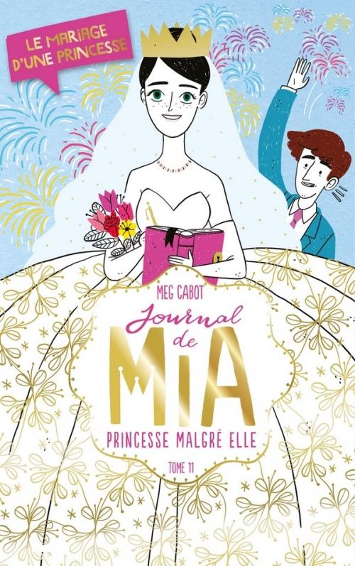 Couverture Journal d'une Princesse / Journal de Mia, princesse malgré elle, tome 11 : Le mariage d'une princesse