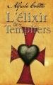 Couverture L'élixir des templiers Editions France Loisirs 2013