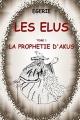 Couverture Les élus, tome 1 : La prophétie d'Akus Editions Autoédité 2016