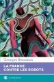 Couverture La France contre les robots Editions Le Castor Astral 2017