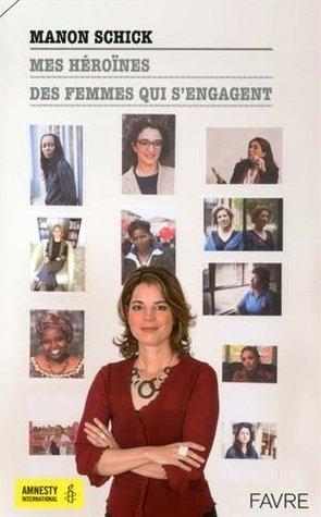 Couverture Mes Héroïnes : Des femmes qui s'engagent