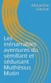 Couverture Les inénarrables aventures du sémillant et séduisant Muthésius Mutin Editions Autoédité 2017