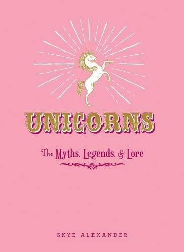 Couverture Unicorns; The Myths, Legends and Lore