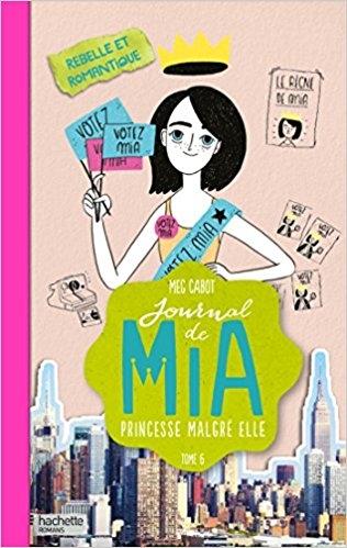 Couverture Journal d'une princesse / Journal de Mia : Princesse malgré elle, tome 06 : Rebelle et romantique