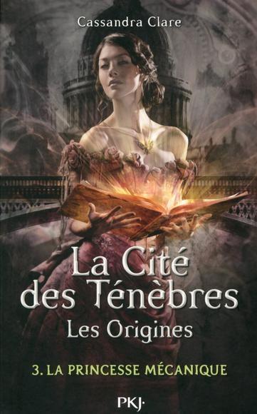 Couverture La Cité des Ténèbres / The Mortal Instruments : Les origines, tome 3 : La Princesse Mécanique