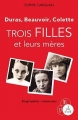 Couverture Duras, Colette, Beauvoir : Trois filles et leurs mères Editions A vue d'oeil (16-17) 2015
