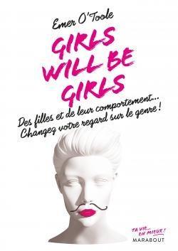 Couverture Girls will be girls : Des filles et de leur comportement... Changez votre regard sur le genre !