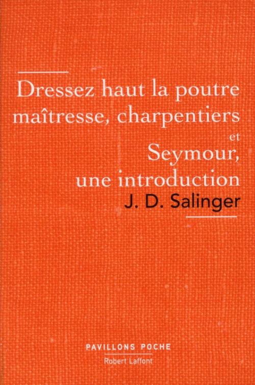 Couverture Dressez haut la poutre maîtresse, charpentiers suivi de Seymour, une introduction