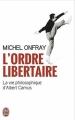 Couverture L'ordre libertaire : La vie philosophique d'Albert Camus Editions J'ai Lu 2012