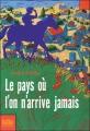 Couverture Le pays où l'on n'arrive jamais Editions Folio  (Junior) 2009