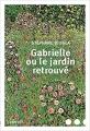 Couverture Gabrielle ou le jardin retrouvé Editions Denoël 2017