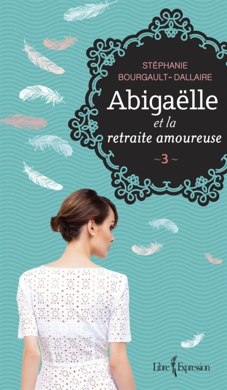 Couverture Abigaëlle, tome 3 : Abigaëlle et la retraite amoureuse
