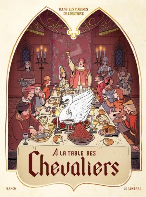 Couverture Dans les cuisines de l'Histoire, tome 1 : A la table des chevaliers