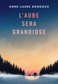 Couverture L'Aube sera grandiose Editions Gallimard  2017