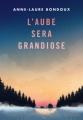 Couverture L'aube sera grandiose Editions Gallimard jeunesse / Rageot 2017