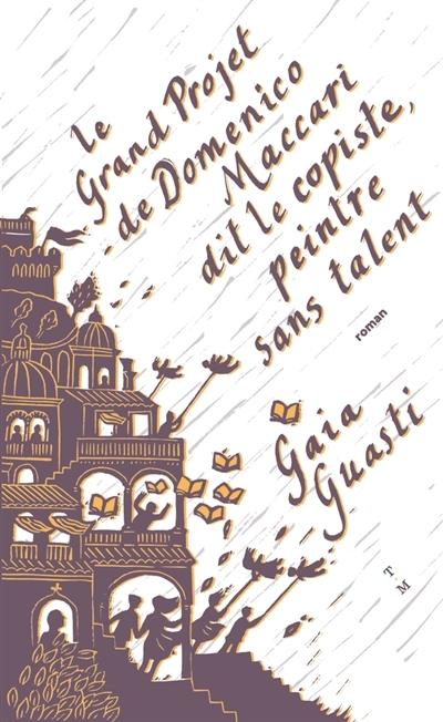 Couverture Le grand projet de Domenico Maccari dit le Copiste, peintre sans talent