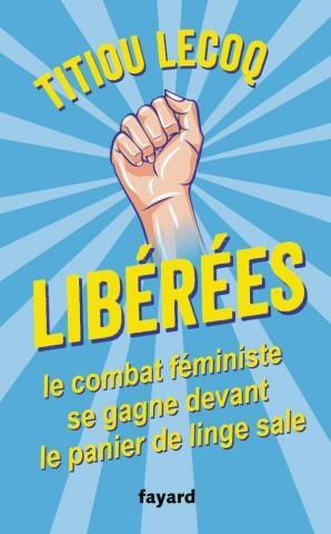 Couverture Libérées ! : Le combat féministe se gagne devant le panier de linge sale