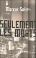 Couverture Seulement les morts Editions Cherche Midi (Thriller) 2010