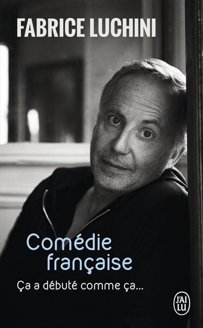 Couverture Comédie française : Ca a débuté comme ça...