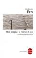 Couverture Dire presque la même chose : Expériences de traduction Editions Le Livre de Poche (Biblio essais) 2010
