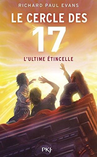 Couverture Le cercle des 17, tome 7 : L'ultime étincelle
