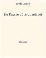Couverture De l'autre côté du miroir / Alice à travers le miroir / Alice de l'autre côté du miroir Editions Bibebook 2013