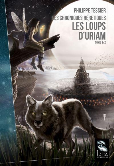 Couverture Tire d'aile / Les chroniques hérétiques, tome 1 : Les loups d'Uriam