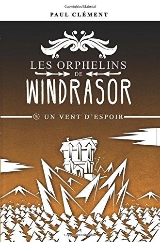 Couverture Les orphelins de Windrasor, tome 5 : Un vent d'espoir