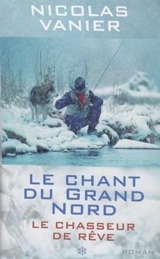 Couverture Le chant du grand nord, tome 1 : Le chasseur de rêves