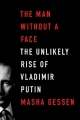Couverture The Man Without a Face: The Unlikely Rise of Vladimir Putin Editions Riverhead Books 2012