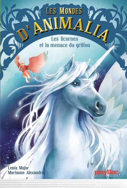 Couverture Les mondes d'Animalia, tome 1 : Les licornes et la menace du griffon