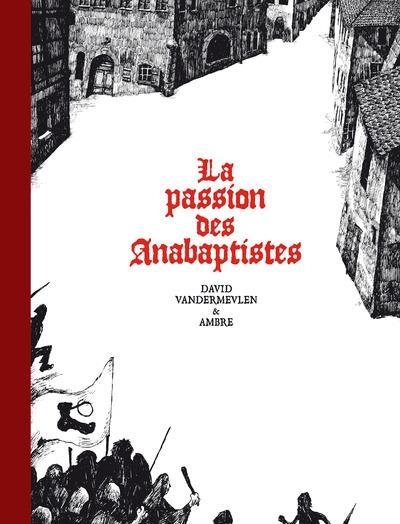 Couverture La passion des Anabaptistes