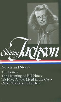 Couverture Novels and Stories: The Lottery, The Haunting of Hill House, We Have Always Lived in the Castle, Other Stories and Sketches