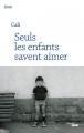 Couverture Seuls les enfants savent aimer Editions Cherche Midi 2018
