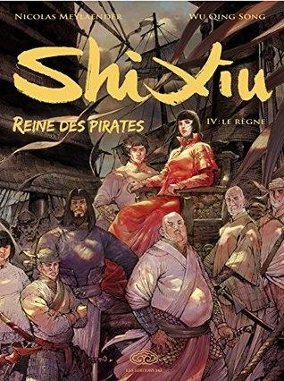 Couverture Shi Xiu : Reine des pirates, tome 4 : Le règne
