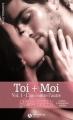 Couverture Toi + moi, intégrale, tome 1 : L'un contre l'autre Editions Addictives (Adult romance) 2017