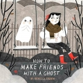 Couverture How to Make Friends with a Ghost Editions Tundra Books  2017