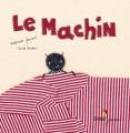 Couverture Le machin Editions Didier Jeunesse (Les p'tits Didier) 2011