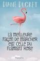 Couverture La meilleure façon de marcher est celle du flamant rose Editions Flammarion 2018