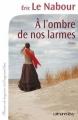 Couverture À l'ombre de nos larmes Editions Calmann-Lévy (France de toujours et d'aujourd'hui) 2014