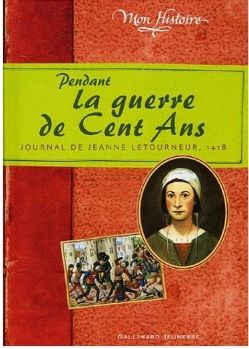 Couverture Pendant la guerre de Cent Ans : Journal de Jeanne Letourneur, 1418